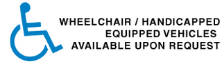 Wheelchair/Handicapped equipped vehicles available upon request